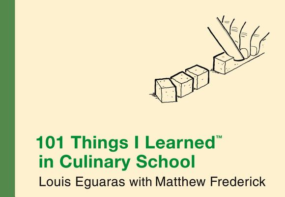 101 Things I Learned in Culinary School By Eguaras, Louis/ Frederick, Matthew